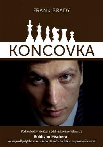 Koncovka. Podivuhodný vzestup a pád Bobbyho Fischera