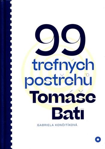99 trefných postřehů Tomáše Bati