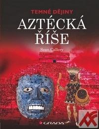 Aztécká říše. Temné dějiny