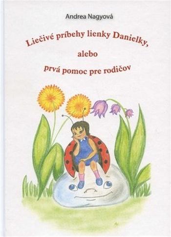 Liečivé príbehy lienky Danielky. Alebo prvá pomoc pre rodičov