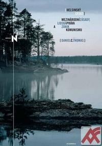 Helsinský efekt. Mezinárodní zásady, lidská práva a zánik komunismu