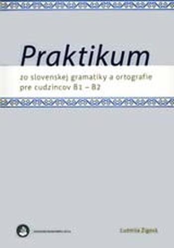 Praktikum zo slovenskej gramatiky a ortografie pre cudzincov B1 - B2