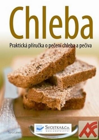 Chleba. Praktická příručka o pečení chleba a pečiva