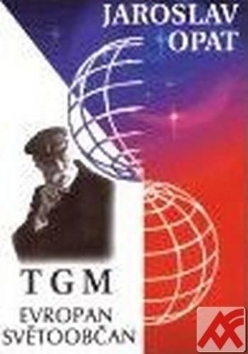 T. G. Masaryk. Evropan, světoobčan
