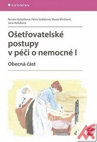Ošetřovatelské postupy v péči o nemocné I. Obecná část