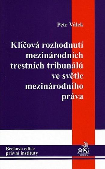 Klíčová rozhodnutí mezinárodních trestních tribunálů ve světle mezinárodního prá