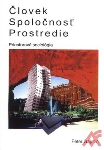 Človek - Spoločnosť - Prostredie (Priestorová sociológia)