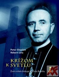 Krížom k svetlu. Život a dielo biskupa Michala Buzalku