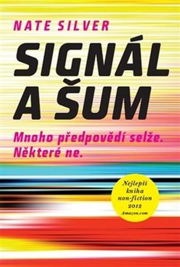 Signál a šum. Většina předpovědí selže. Některé ne.
