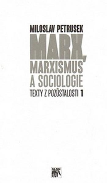 Marx, marxismus a sociologie. Texty z pozůstalosti I