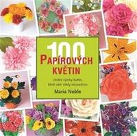 100 papírových květin. Umění výroby květin, které vám nikdy neuvadnou