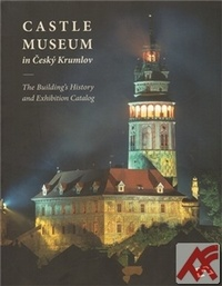 Castle Museum in Český Krumlov. The Building´s History and Exhibition Catalog