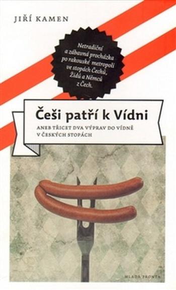 Češi patří k Vídni aneb třicet dva výprav do Vídně v českých stopách