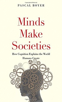 Minds Make Societies. How Cognition Explains the World Humans Create