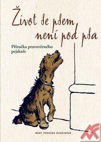 Život se psem není pod psa. Příručka pravověrného pejskaře