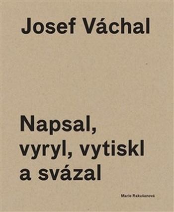 Josef Váchal. Napsal, vyryl, vytiskl a svázal