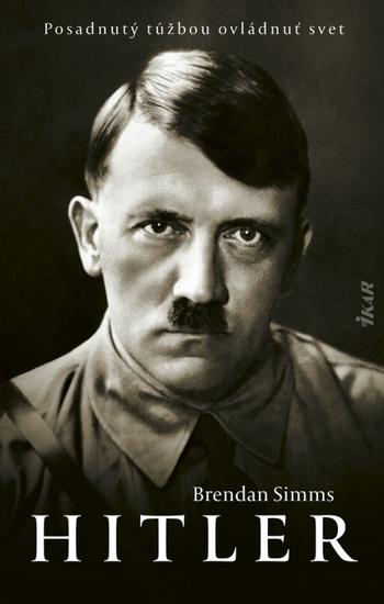 Hitler. Posadnutý túžbou ovládnuť svet