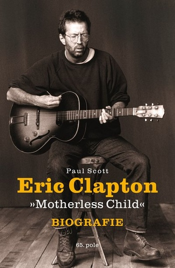 "Eric Clapton ""Motherless Child"" - Biografie"