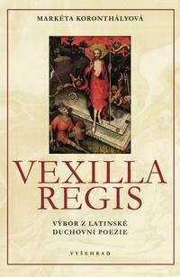 Vexilla Regis. Výbor z latinské duchovní poezie