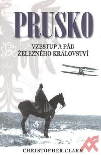 Prusko. Vzestup a pád železného království