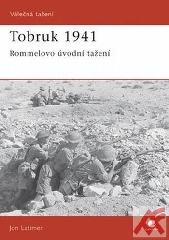 Tobruk 1941. Rommelovo úvodní tažení