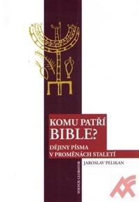 Komu patří bible? Dějiny písma v proměnách staletí