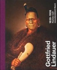 Gottfried Lindauer 1839-1926. Pilsen Painter of the New Zealand Maori