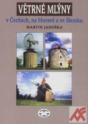 Větrné mlýny v Čechách, na Moravě a ve Slezsku (Libri)
