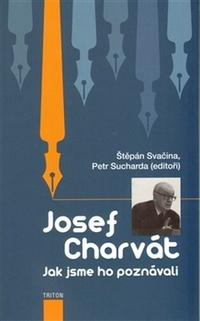 Josef Charvát. Jak jsme ho poznávali