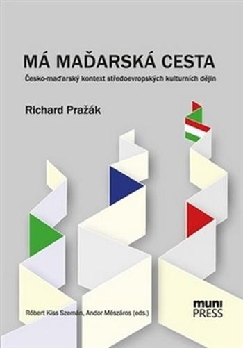 Má maďarská cesta. Česko-maďarský kontext středoevropských kulturních dějin