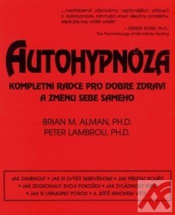 Autohypnóza. Kompletní rádce pro dobré zdraví a změnu sebe samého