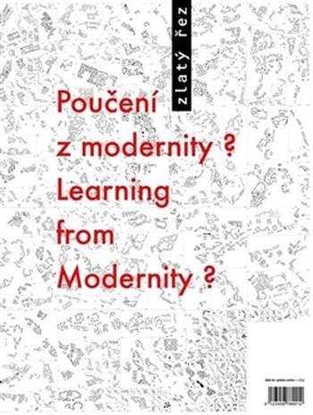 Zlatý řez 37. Poučení z modernity? / Learning from Modernity?