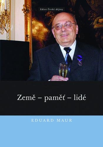 Eduard Maur. Země - paměť - lidé