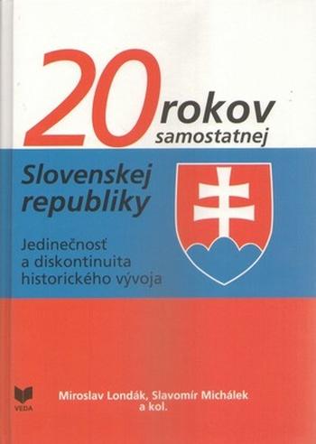 20 rokov samostatnej Slovenskej republiky. Jedinečnosť a diskontinuita historick