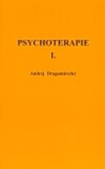 Psychoterapie I. Základní učebnice hlubinné abreaktivní psychoterapie