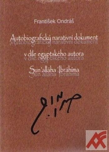 Autobiografický narativní dokument v díle egyptského autora Sun´alláha Ibráhíma
