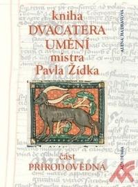 Kniha dvacatera umění mistra Pavla Žídka. Část přírodovědná
