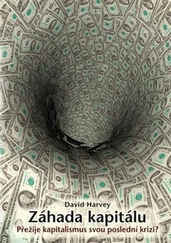 Záhada kapitálu. Přežije kapitalismus svou poslední krizi?