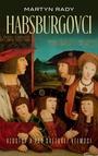 Habsburgovci. Vzostup a pád svetovej veľmoci