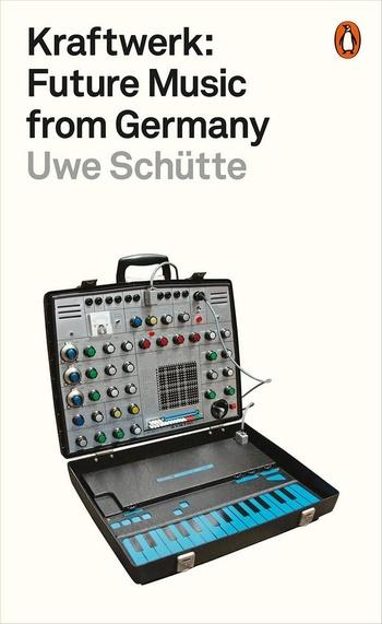 Kraftwerk. Future Music from Germany