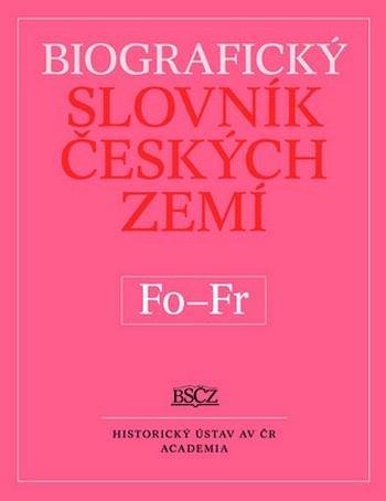 Biografický slovník českých zemí 18. (Fo-Fr)