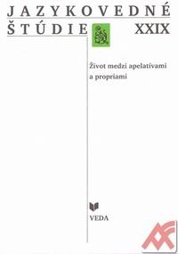 Jazykovedné štúdie XXIX. Život medzi apelatívami a propriami