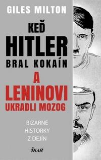 Keď Hitler bral kokaín a Leninovi ukradli mozog