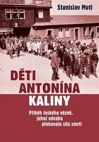 Děti Antonína Kaliny. Příběh českého vězně, jehož odvaha překonala sílu smrti