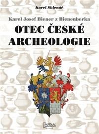 Karel Josef Biener z Bienenberka. Otec české archeologie