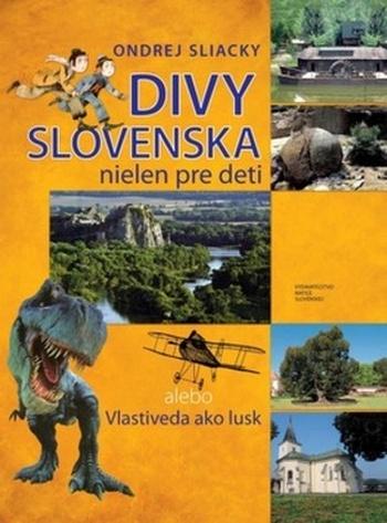 Divy Slovenska nielen pre deti. Alebo vlastiveda ako lusk