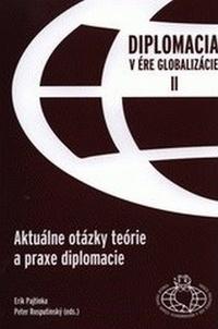 Diplomacia v ére globalizácie II. Aktuálne otázky teórie a praxe diplomacie
