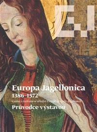 Europa Jagellonica 1386-1572. Průvodce výstavou