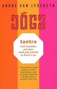 Jóga. Tantra: kult ženského principu aneb jiný pohled na život a sex