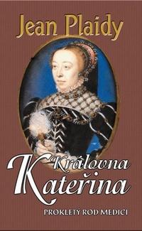 Královna Kateřina. Prokletý rod Medici